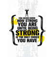 you never know how strong you are until being vector image