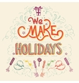 We make Holidays hand-lettering vector image vector image