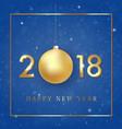 happy new year 2018 golden numbers design vector image