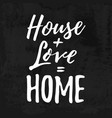 house love home housewarming hand lettering vector image