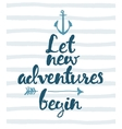 Drawn calligraphic quote Let new adventures poster vector image