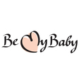 Be my baby text vector image vector image
