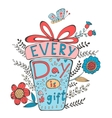 Everyday is a gift vector image vector image