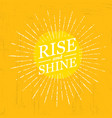 rise and shine inspiring creative motivation vector image