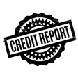 credit report rubber stamp vector image