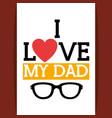 i love my dad icon vector image