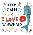 Keep calm and love narwhals vector image vector image