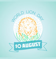 10 august world lion day vector image