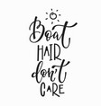 boat hair dont care quote lettering vector image