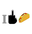 I hate taco Fuck symbol of hatred and Mexican fast vector image
