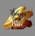 dreams come true - hand lettering positive quote vector image