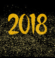 golden 2018 sign on black background vector image