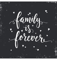 Family is forever Hand drawn typography poster vector image
