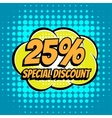 25 percent special discount comic book bubble text vector image