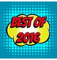 Best of 2016 comic book bubble text retro style vector image