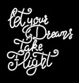 let your dreams take flight hand drawn lettering vector image