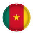 round metallic flag of cameroon with screw holes vector image