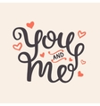 You and Me Romantic Hand Written Lettering vector image