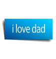 i love dad blue paper sign on white background vector image