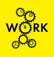 word work with big gear instead o on yellow vector image