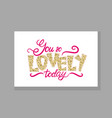 you so lovely today graffiti vector image