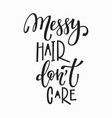 messy hair dont care t-shirt quote lettering vector image
