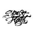 space flight modern calligraphy hand lettering vector image