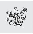 Love Travel Enjoy Calligraphic Poster vector image