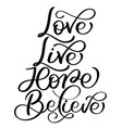 love live hope believe text on white background vector image
