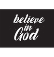 Believe in God inscription Greeting card with vector image