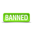 banned green 3d realistic square isolated button vector image