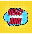 Hello june comic book bubble text retro style vector image