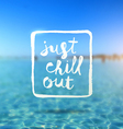 Just chill out - hand drawn lettering type design vector image