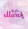 hello march lettering on watercolor background vector image