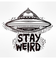 Stay weird Inspirational quote with UFO vector image