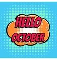 Hello october comic book bubble text retro style vector image