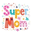 Super mom decorative lettering type Mothers day vector image