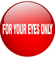 for your eyes only red round gel isolated push vector image