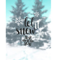 Let it snow Blurred background with snow trees vector image