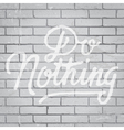 slogan on brickwall do nothing vector image