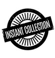 instant collection rubber stamp vector image