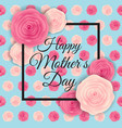 happy mother s day cute background with flowers vector image