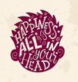 hand lettering inspiring quote - happiness is all vector image
