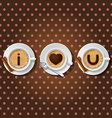 cappuccino cup with words I love you vector image
