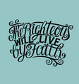 Hand lettering the righteous will live by faith vector image