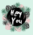hey you card greeting lettering vector image