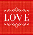 love font type and glitter background vector image
