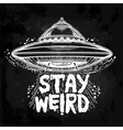 Stay weird Inspirational quote with UFO vector image vector image