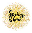 spring is here gold lettering vector image