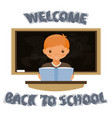 the boy sits at the table welcome to the school vector image